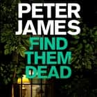 Find Them Dead audiobook by Peter James