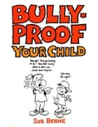 Bullyproof Your Child ebook by Sue Berne