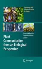 Plant Communication from an Ecological Perspective ebook by Velemir Ninkovic, František Baluška