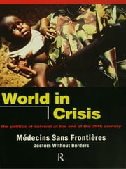 World in Crisis - Populations in Danger at the End of the 20th Century ebook by Médicins Sans Frontières/Doctors Without Borders