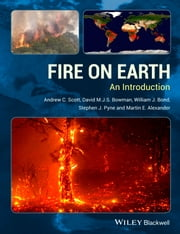 Fire on Earth - An Introduction ebook by Andrew C. Scott,David M. J. S. Bowman,William J. Bond,Stephen J. Pyne,Martin E. Alexander