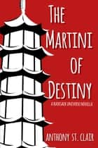 The Martini of Destiny ebook by Anthony St. Clair