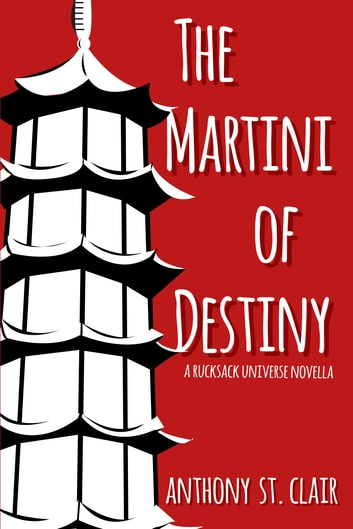 The Martini of Destiny - A Rucksack Universe Fantasy Novella ebook by Anthony St. Clair