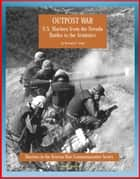 Marines in the Korean War Commemorative Series: Outpost War - U.S. Marines from the Nevada Battles to the Armistice ebook by Progressive Management