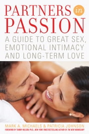 Partners In Passion - A Guide to Great Sex, Emotional Intimacy and Long-term Love ebook by Mark Michaels