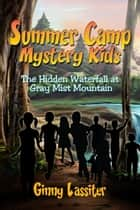 Summer Camp Mystery Kids: The Hidden Waterfall at Gray Mist Mountain ebook by Ginny Lassiter
