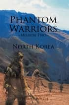 Phantom Warriors--Mission Two--North Korea - North Korea ebook by Charles Welch