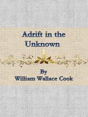 Adrift in the Unknown ebook by William Wallace Cook