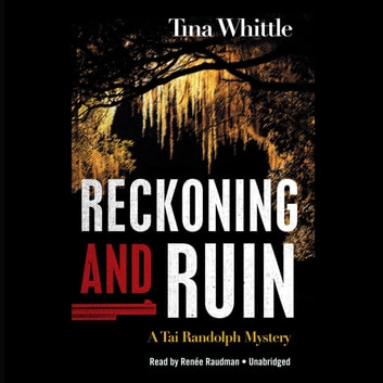 Reckoning and Ruin - A Tai Randolph Mystery audiobook by Tina Whittle,Poisoned Pen Press
