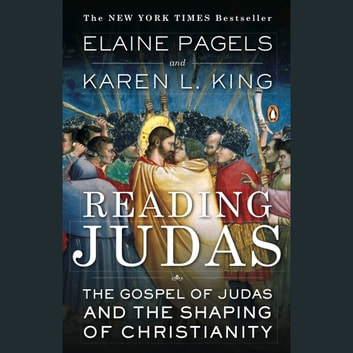 Reading Judas - The Gospel of Judas and the Shaping of Christianity audiobook by Elaine Pagels,Karen L. King