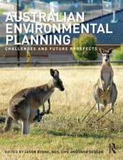 Australian Environmental Planning - Challenges and Future Prospects ebook by Jason Byrne, Neil Sipe, Jago Dodson