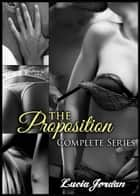 The Proposition Series (Complete Collection) ebook by Lucia Jordan