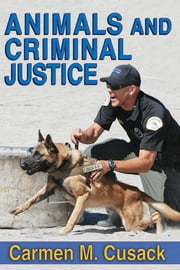 Animals and Criminal Justice ebook by Carmen M. Cusack