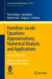 Hamilton-Jacobi Equations: Approximations, Numerical Analysis and Applications - Cetraro, Italy 2011, Editors: Paola Loreti, Nicoletta Anna Tchou ebook by Yves Achdou,Guy Barles,Hitoshi Ishii,Grigory L. Litvinov,Paola Loreti,Nicoletta Tchou