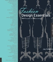 Fashion Design Essentials: 100 Principles of Fashion Design ebook by Jay Calderin