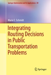 Integrating Routing Decisions in Public Transportation Problems ebook by Marie E. Schmidt