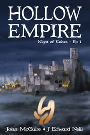 Hollow Empire: Episode 1 (Night of Knives) ebook by John McGuire, J Edward Neill