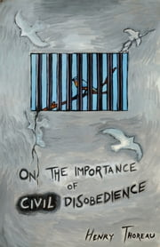 On the Importance of Civil Disobedience ebook by Henry David Thoreau