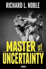 Master of Uncertainty ebook by Richard L Noble