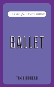 Classic FM Handy Guide: Ballet ebook by Tim Lihoreau