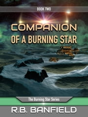 Companion of a Burning Star: Book Two: The Burning Star Series : Book 2 ebook by RB Banfield