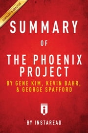 Summary of The Phoenix Project - by Gene Kim, Kevin Behr, and George Spafford | Includes Analysis ebook by Instaread Summaries