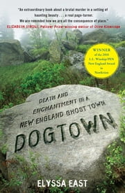 Dogtown - Death and Enchantment in a New England Ghost Town ebook by Elyssa East