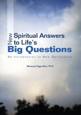New Spiritual Answers to Lifeýs Big Questions - An Introduction to New Spirituality ebook by Marianne Stein, Ph.D.