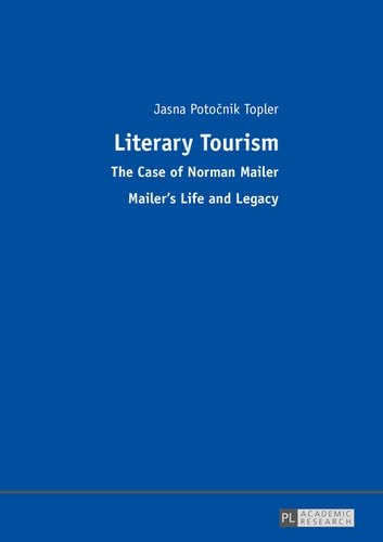 Literary Tourism - The Case of Norman Mailer Mailers Life and Legacy ebook by Jasna Potocnik Topler