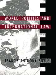 World Politics and International Law ebook by Francis Anthony Boyle