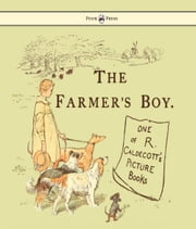 The Farmers Boy - Illustrated by Randolph Caldecott ebook by Randolph Caldecott