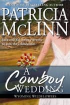 A Cowboy Wedding (Wyoming Wildflowers series) ebook by Patricia McLinn
