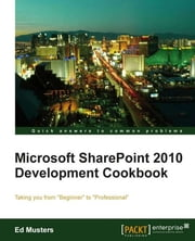 Microsoft SharePoint 2010 development cookbook ebook by Ed Musters