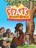 The Spark Story Bible - Spark A Journey through God's Word eBook by Debra Thorpe Hetherington, Peter Grosshauser, Ed Temple