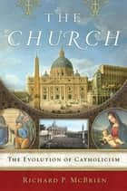 The Church - The Evolution of Catholicism ebook by Richard P. McBrien