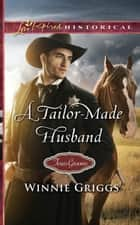A Tailor-Made Husband (Mills & Boon Love Inspired Historical) (Texas Grooms (Love Inspired Historical), Book 9) ebook by Winnie Griggs