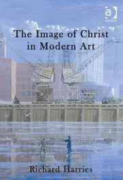 The Image of Christ in Modern Art ebook by Lord Richard Harries