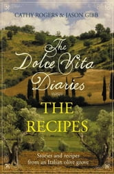 Dolce Vita Diaries: The Recipes ebook by Cathy Rogers,Jason Gibb