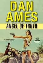 Angel of Truth (Angel: An Action-Packed Pulp Thriller Series Book 2) ebook by Dan Ames