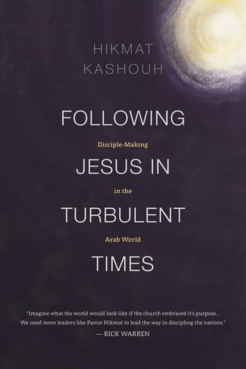 Following Jesus in Turbulent Times - Disciple-Making in the Arab World ebook by Hikmat Kashouh