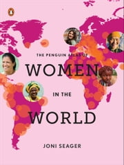 The Penguin Atlas of Women in the World - Fifth Edition ebook by Joni Seager