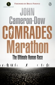 Comrades Marathon - The Ultimate Human Race ebook by John Cameron-Dow