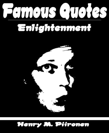 Famous Quotes on Enlightenment ebook by Henry M. Piironen