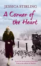 A Corner of the Heart - The Hooper Family Saga Book One ebook by Jessica Stirling