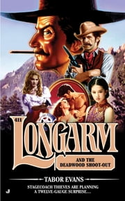 Longarm #411 - Longarm and the Deadwood Shoot-Out ebook by Tabor Evans