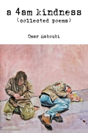 """A 4am Kindness"" (collected poems) ebook by Omar Haboubi"