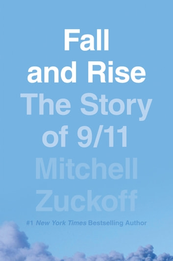 Fall and Rise: The Story of 9/11 ebook by Mitchell Zuckoff