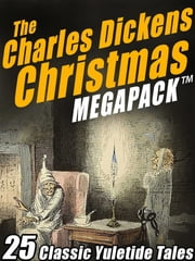 The Charles Dickens Christmas MEGAPACK ® - 25 Classic Yuletide Tales ebook by Charles Dickens,Wilkie Collins