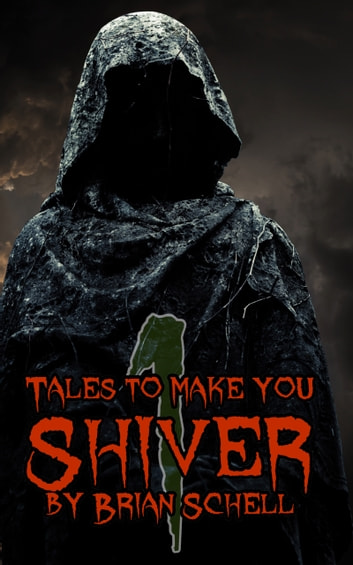 Tales to Make You Shiver Volume 1 ebook by Brian Schell