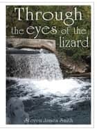 Through the eyes of the Lizard ebook by Steven James Smith